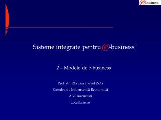 Sisteme integrate pentru     -business 2 – Modele de e-business