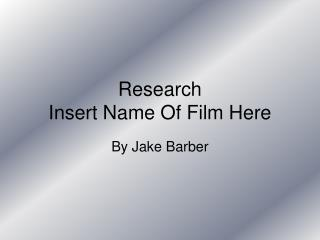Research Insert Name Of Film Here