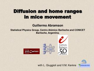 Diffusion and home ranges  in mice movement   Guillermo Abramson   Statistical Physics Group, Centro At mico Bariloche a