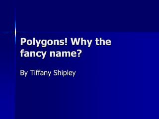 Polygons! Why the fancy name?