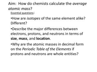 Aim:  How do chemists calculate the  average atomic mass ?