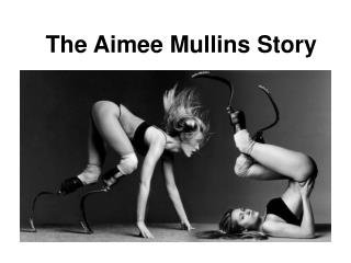 The Aimee Mullins Story