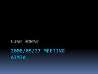 2008/05/27 Meeting AiMia