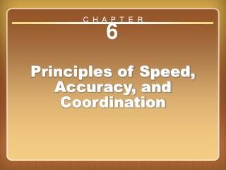 Chapter 6 Principles of Speed, Accuracy, and Coordination