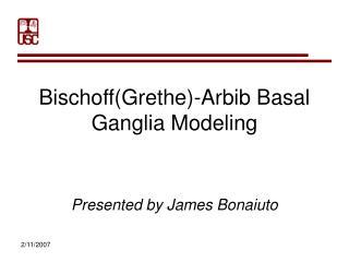 Bischoff(Grethe)-Arbib Basal Ganglia Modeling