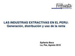 LAS INDUSTRIAS EXTRACTIVAS EN EL PERU: Generación, distribución y uso de la renta