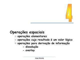 Opera  es espaciais    opera  es elementares    opera  es cujo resultado   um valor l gico    opera  es para deriva  o d