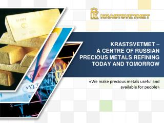 kRASTSVETMET  –  A CENTRE OF RUSSIAN PRECIOUS METALS REFINING Today and Tomorrow