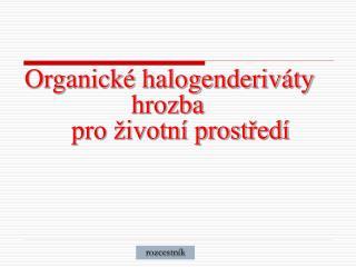 Organické halogenderiváty               hrozba      pro životní prostředí