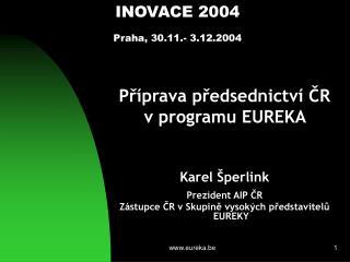 INOVACE 2004 Praha ,  30 .11.- 3.12. 200 4