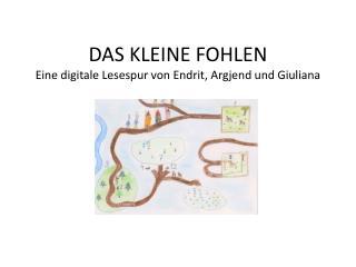 DAS KLEINE FOHLEN Eine digitale Lesespur von Endrit, Argjend und Giuliana