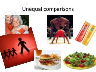 Unequal comparisons