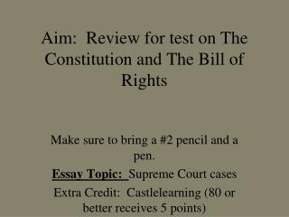 Aim:  Review for test on The Constitution and The Bill of Rights