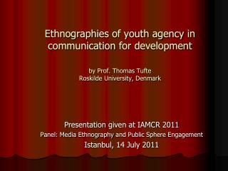 Presentation  given at IAMCR 2011  Panel: Media  Ethnography  and Public  Sphere  Engagement