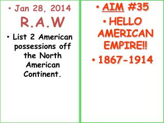 Jan 28, 2014 R.A.W List 2 American possessions off the North American Continent.
