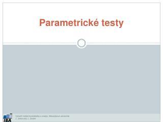 Parametrick� testy