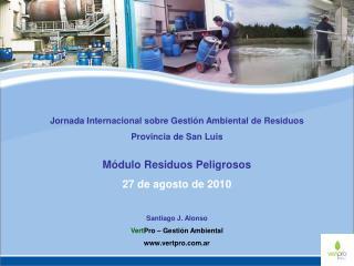 Jornada Internacional sobre Gesti n Ambiental de Residuos  Provincia de San Luis  M dulo Residuos Peligrosos 27 de agost