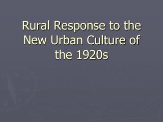 Rural Response to the New Urban Culture of the 1920s