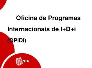 Oficina de Programas Internacionais de I+D+i                   (OPIDi) 
