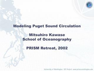 Modeling Puget Sound Circulation  Mitsuhiro Kawase School of Oceanography  PRISM Retreat, 2002
