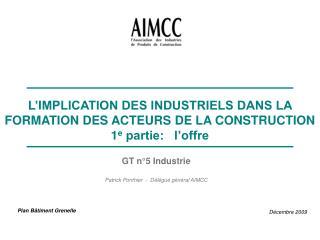 GT n°5 Industrie Patrick Ponthier  -  Délégué général AIMCC
