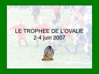 LE TROPHEE DE L'OVALIE 2-4 juin 2007