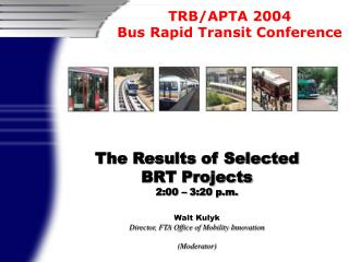 The Results of Selected BRT Projects 2:00 – 3:20 p.m. Walt Kulyk