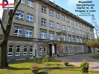 Wojewódzki Specjalistyczny Szpital im. M. Pirogowa w Łodzi 90-531 Łódź ul. Wólczańska 191/195