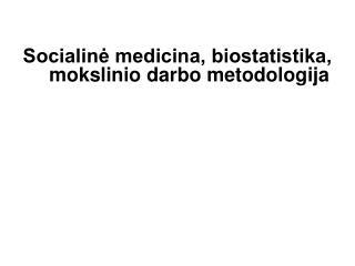 Socialinė medicina, biostatistika, mokslinio darbo metodologija