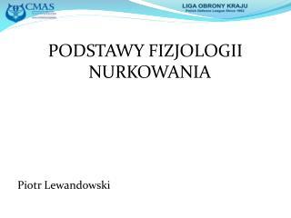 PODSTAWY FIZJOLOGII NURKOWANIA Piotr Lewandowski