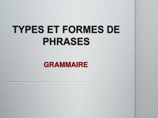 TYPES ET FORMES DE PHRASES