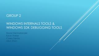 Group 2 Windows  Internals tools & Windows SDK debugging tools