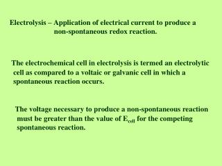 The electrochemical cell in electrolysis is termed an electrolytic
