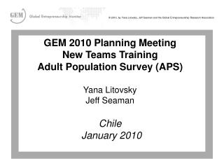 GEM 2010 Planning Meeting New Teams Training Adult Population Survey (APS) Yana Litovsky