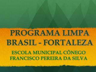 PROGRAMA LIMPA BRASIL - FORTALEZA