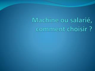 Machine ou salarié, comment choisir ?