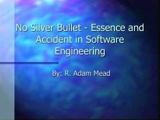 No Silver Bullet - Essence and Accident in Software Engineering