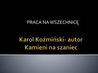 Karol Koźmiński- autor Kamieni na szaniec