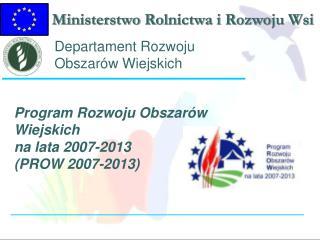 Program Rozwoju Obszar�w Wiejskich  na lata 2007-2013 (PROW 2007-2013)
