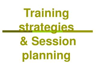 Training strategies  & Session planning
