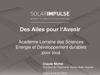 Claude Michel Directeur du Partenariat Solvay Solar Impulse Nancy le 24 juin 2012