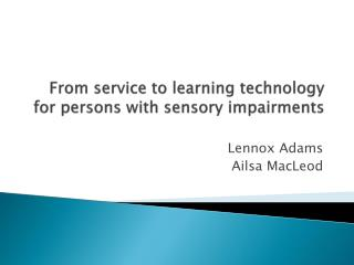 From service to learning technology for persons with sensory impairments