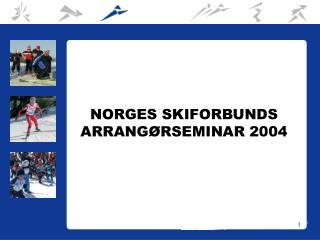 NORGES SKIFORBUNDS ARRANGØRSEMINAR 2004