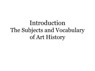 Introduction The Subjects and Vocabulary of Art History