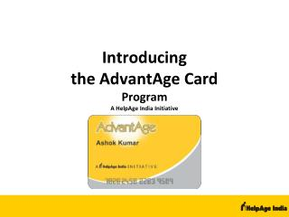 Introducing  the AdvantAge Card Program A HelpAge India Initiative