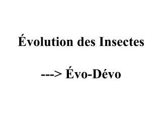 Évolution des Insectes ---> Évo-Dévo