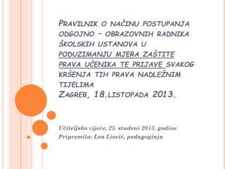 U?iteljsko  vije?e , 25. studeni 2013. godine Pripremila: Lea Liovi?, pedagoginja