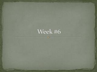 Week #6