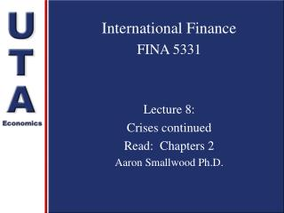 International Finance FINA 5331 Lecture 8:  Crises continued Read:  Chapters 2