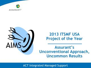 2013 ITSMF USA  Project of the Year  Assurant's Unconventional Approach, Uncommon Results